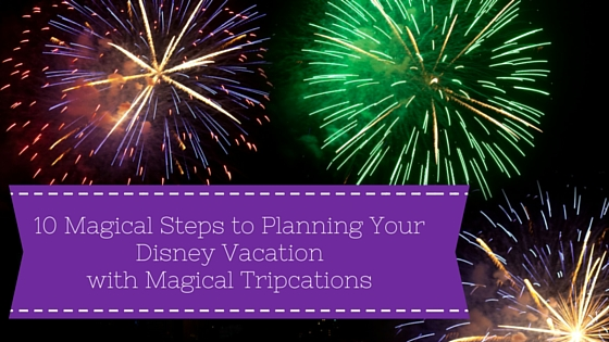 10 Magical Steps to Planning a Disney Vacation